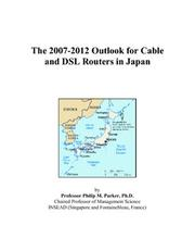 Cover of: The 2007-2012 Outlook for Cable and DSL Routers in Japan | Philip M. Parker