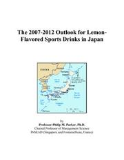 Cover of: The 2007-2012 Outlook for Lemon-Flavored Sports Drinks in Japan | Philip M. Parker