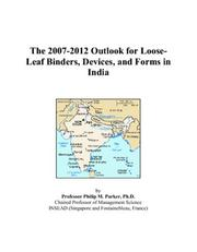 Cover of: The 2007-2012 Outlook for Loose-Leaf Binders, Devices, and Forms in India | Philip M. Parker