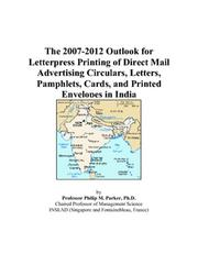 Cover of: The 2007-2012 Outlook for Letterpress Printing of Direct Mail Advertising Circulars, Letters, Pamphlets, Cards, and Printed Envelopes in India | Philip M. Parker