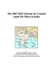 Cover of: The 2007-2012 Outlook for Canned Apple Pie Mixes in India | Philip M. Parker