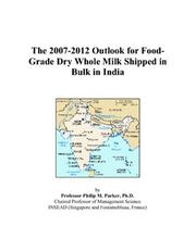 Cover of: The 2007-2012 Outlook for Food-Grade Dry Whole Milk Shipped in Bulk in India | Philip M. Parker