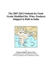 Cover of: The 2007-2012 Outlook for Food-Grade Modified Dry Whey Products Shipped in Bulk in India | Philip M. Parker