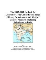 Cover of: The 2007-2012 Outlook for Consumer-Type Canned Milk-Based Dietary Supplements and Weight Control Products Excluding Substitutes in India | Philip M. Parker