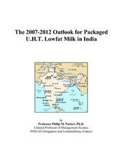 Cover of: The 2007-2012 Outlook for Packaged U.H.T. Lowfat Milk in India | Philip M. Parker