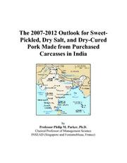 Cover of: The 2007-2012 Outlook for Sweet-Pickled, Dry Salt, and Dry-Cured Pork Made from Purchased Carcasses in India | Philip M. Parker