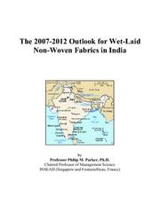 Cover of: The 2007-2012 Outlook for Wet-Laid Non-Woven Fabrics in India | Philip M. Parker