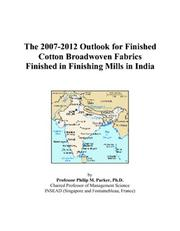 Cover of: The 2007-2012 Outlook for Finished Cotton Broadwoven Fabrics Finished in Finishing Mills in India | Philip M. Parker