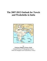 Cover of: The 2007-2012 Outlook for Towels and Washcloths in India | Philip M. Parker