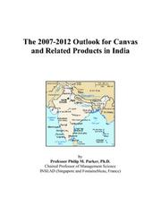Cover of: The 2007-2012 Outlook for Canvas and Related Products in India | Philip M. Parker