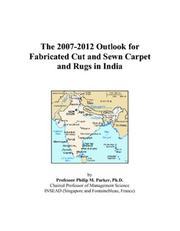 Cover of: The 2007-2012 Outlook for Fabricated Cut and Sewn Carpet and Rugs in India | Philip M. Parker