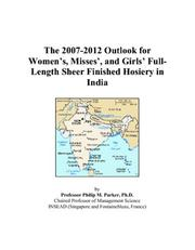 Cover of: The 2007-2012 Outlook for Womens, Misses, and Girls Full-Length Sheer Finished Hosiery in India | Philip M. Parker
