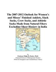 Cover of: The 2007-2012 Outlook for Womens and Misses Finished Anklets, Slack Socks, Crew Socks, and Athletic Socks Made from Natural Fibers Excluding Sheer Hosiery in India | Philip M. Parker