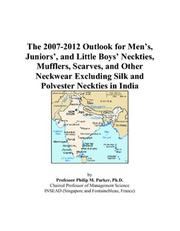 Cover of: The 2007-2012 Outlook for Mens, Juniors, and Little Boys Neckties, Mufflers, Scarves, and Other Neckwear Excluding Silk and Polyester Neckties in India | Philip M. Parker