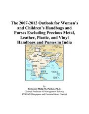 Cover of: The 2007-2012 Outlook for Womens and Childrens Handbags and Purses Excluding Precious Metal, Leather, Plastic, and Vinyl Handbags and Purses in India | Philip M. Parker