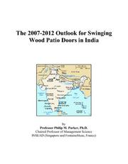 Cover of: The 2007-2012 Outlook for Swinging Wood Patio Doors in India | Philip M. Parker