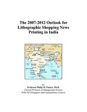Cover of: The 2007-2012 Outlook for Lithographic Shopping News Printing in India | Philip M. Parker