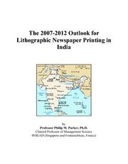 Cover of: The 2007-2012 Outlook for Lithographic Newspaper Printing in India | Philip M. Parker