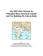 Cover of: The 2007-2012 Outlook for Fiberglass-Base Saturated Asphalt and Tar Building Ply Felts in India | Philip M. Parker