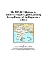 Cover of: The 2007-2012 Outlook for Psychotherapeutic Agents Excluding Tranquilizers and Antidepressants in India | Philip M. Parker