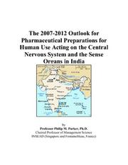 Cover of: The 2007-2012 Outlook for Pharmaceutical Preparations for Human Use Acting on the Central Nervous System and the Sense Organs in India | Philip M. Parker