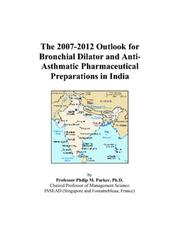 Cover of: The 2007-2012 Outlook for Bronchial Dilator and Anti-Asthmatic Pharmaceutical Preparations in India | Philip M. Parker