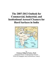 Cover of: The 2007-2012 Outlook for Commercial, Industrial, and Institutional Aerosol Cleaners for Hard Surfaces in India | Philip M. Parker