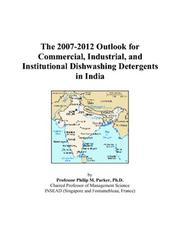 Cover of: The 2007-2012 Outlook for Commercial, Industrial, and Institutional Dishwashing Detergents in India | Philip M. Parker