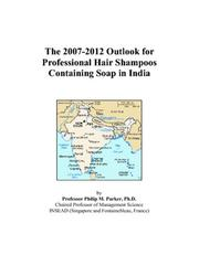 Cover of: The 2007-2012 Outlook for Professional Hair Shampoos Containing Soap in India | Philip M. Parker