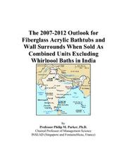 Cover of: The 2007-2012 Outlook for Fiberglass Acrylic Bathtubs and Wall Surrounds When Sold As Combined Units Excluding Whirlpool Baths in India | Philip M. Parker