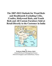 The 2007-2012 Outlook for Wood Beds and Headboards Excluding Cribs, Cradles, Hollywood Beds, and Youth Beds and All Custom Furniture Sold at Retail Directly to the Customer in India