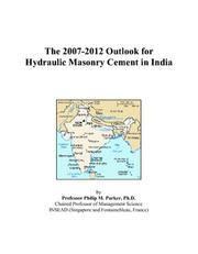 Cover of: The 2007-2012 Outlook for Hydraulic Masonry Cement in India | Philip M. Parker