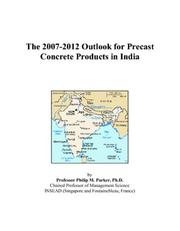 Cover of: The 2007-2012 Outlook for Precast Concrete Products in India | Philip M. Parker