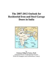 Cover of: The 2007-2012 Outlook for Residential Iron and Steel Garage Doors in India | Philip M. Parker
