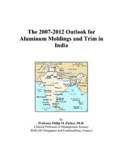 Cover of: The 2007-2012 Outlook for Aluminum Moldings and Trim in India | Philip M. Parker