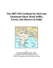 Cover of: The 2007-2012 Outlook for Steel and Aluminum Sheet Metal Soffits, Fascia, and Shutters in India | Philip M. Parker