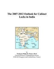 Cover of: The 2007-2012 Outlook for Cabinet Locks in India | Philip M. Parker