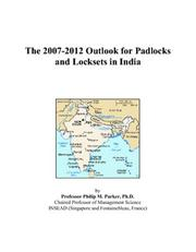 Cover of: The 2007-2012 Outlook for Padlocks and Locksets in India | Philip M. Parker
