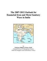 Cover of: The 2007-2012 Outlook for Enameled Iron and Metal Sanitary Ware in India | Philip M. Parker