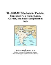 Cover of: The 2007-2012 Outlook for Parts for Consumer Non-Riding Lawn, Garden, and Snow Equipment in India | Philip M. Parker