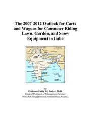 Cover of: The 2007-2012 Outlook for Carts and Wagons for Consumer Riding Lawn, Garden, and Snow Equipment in India | Philip M. Parker