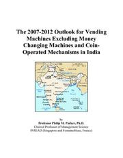 Cover of: The 2007-2012 Outlook for Vending Machines Excluding Money Changing Machines and Coin-Operated Mechanisms in India | Philip M. Parker