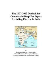 Cover of: The 2007-2012 Outlook for Commercial Deep-Fat Fryers Excluding Electric in India | Philip M. Parker