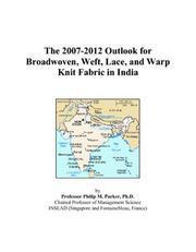 Cover of: The 2007-2012 Outlook for Broadwoven, Weft, Lace, and Warp Knit Fabric in India | Philip M. Parker