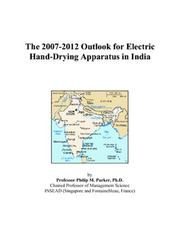 Cover of: The 2007-2012 Outlook for Electric Hand-Drying Apparatus in India | Philip M. Parker