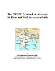Cover of: The 2007-2012 Outlook for Gas and Oil Floor and Wall Furnaces in India | Philip M. Parker