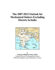 Cover of: The 2007-2012 Outlook for Mechanical Stokers Excluding Electric in India | Philip M. Parker