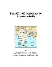 Cover of: The 2007-2012 Outlook for Oil Burners in India | Philip M. Parker