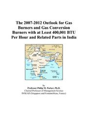 Cover of: The 2007-2012 Outlook for Gas Burners and Gas Conversion Burners with at Least 400,001 BTU Per Hour and Related Parts in India | Philip M. Parker