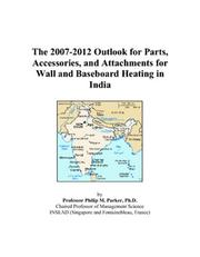 Cover of: The 2007-2012 Outlook for Parts, Accessories, and Attachments for Wall and Baseboard Heating in India | Philip M. Parker